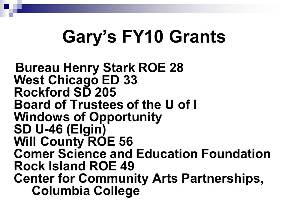 Garys FY10 Grants Bureau Henry Stark ROE 28 West Chicago ED 33 Rockford SD 205 Board of Trustees of the U of I Windows of Opportunity SD U-46 (Elgin)