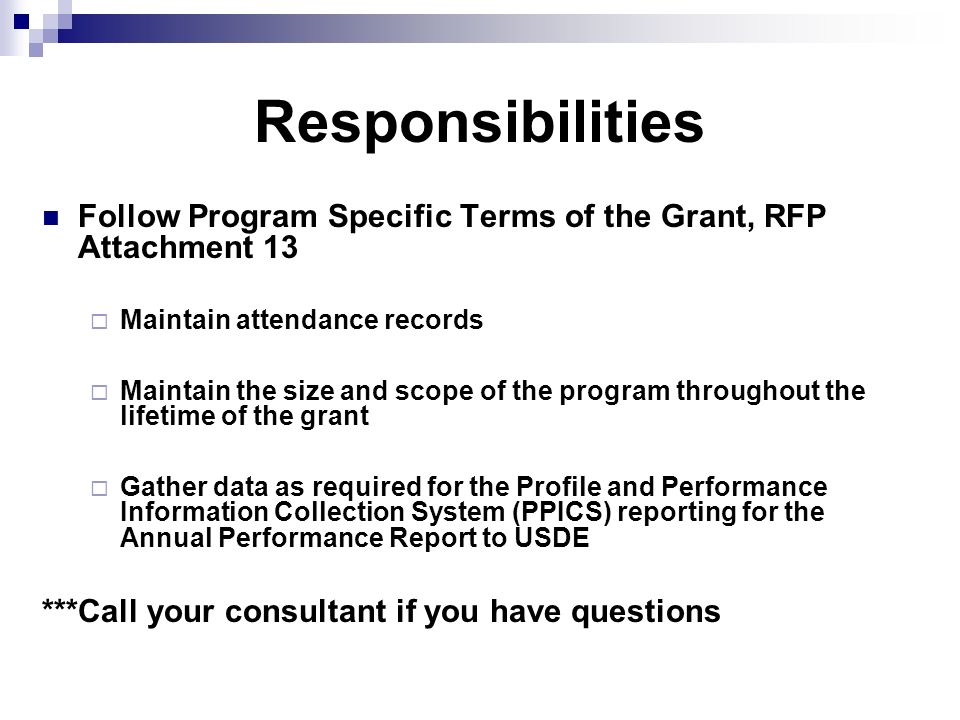 Responsibilities Follow Program Specific Terms of the Grant, RFP Attachment 13 Maintain attendance records Maintain the size and scope of the program