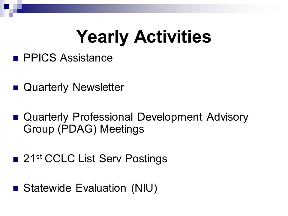 Yearly Activities PPICS Assistance Quarterly Newsletter Quarterly Professional Development Advisory Group (PDAG) Meetings 21 st CCLC List Serv Posting