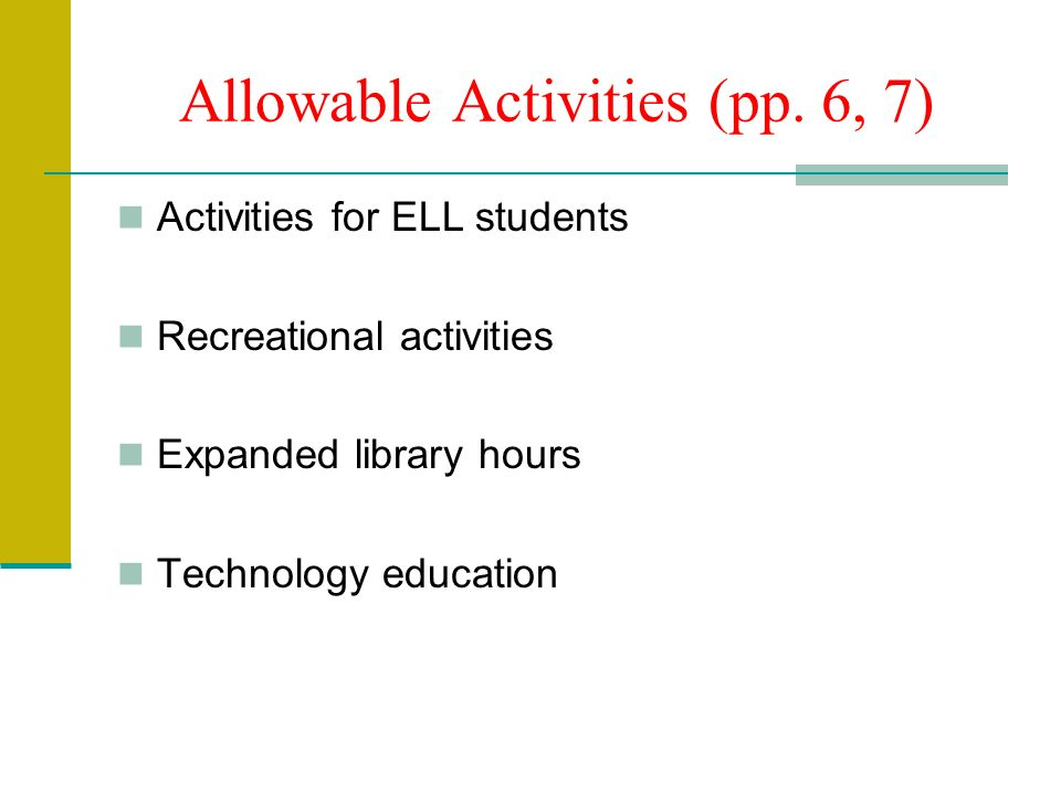 Allowable Activities (pp. 6, 7) Activities for ELL students Recreational activities Expanded library hours Technology education