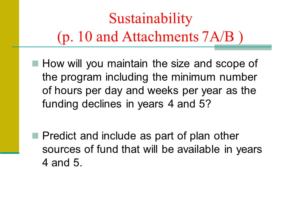 Sustainability (p. 10 and Attachments 7A/B ) How will you maintain the size and scope of the program including the minimum number of hours per day and