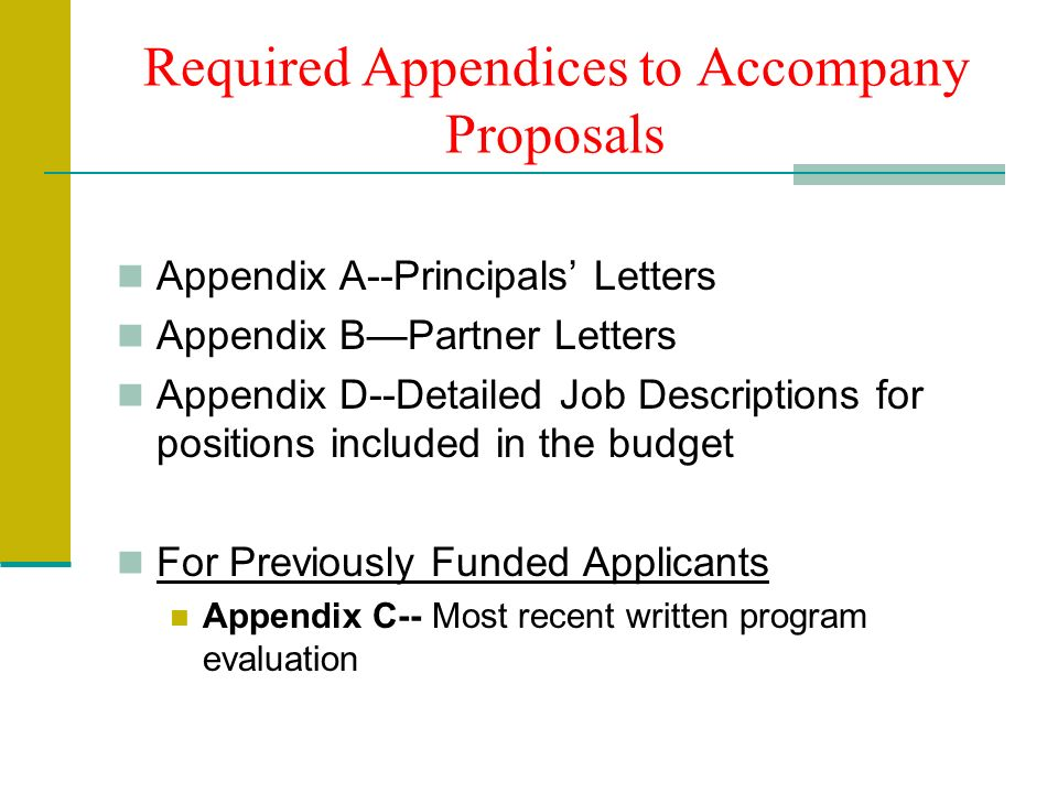 Required Appendices to Accompany Proposals Appendix A--Principals Letters Appendix BPartner Letters Appendix D--Detailed Job Descriptions for positions included in the budget For Previously Funded Applicants Appendix C-- Most recent written program evaluation