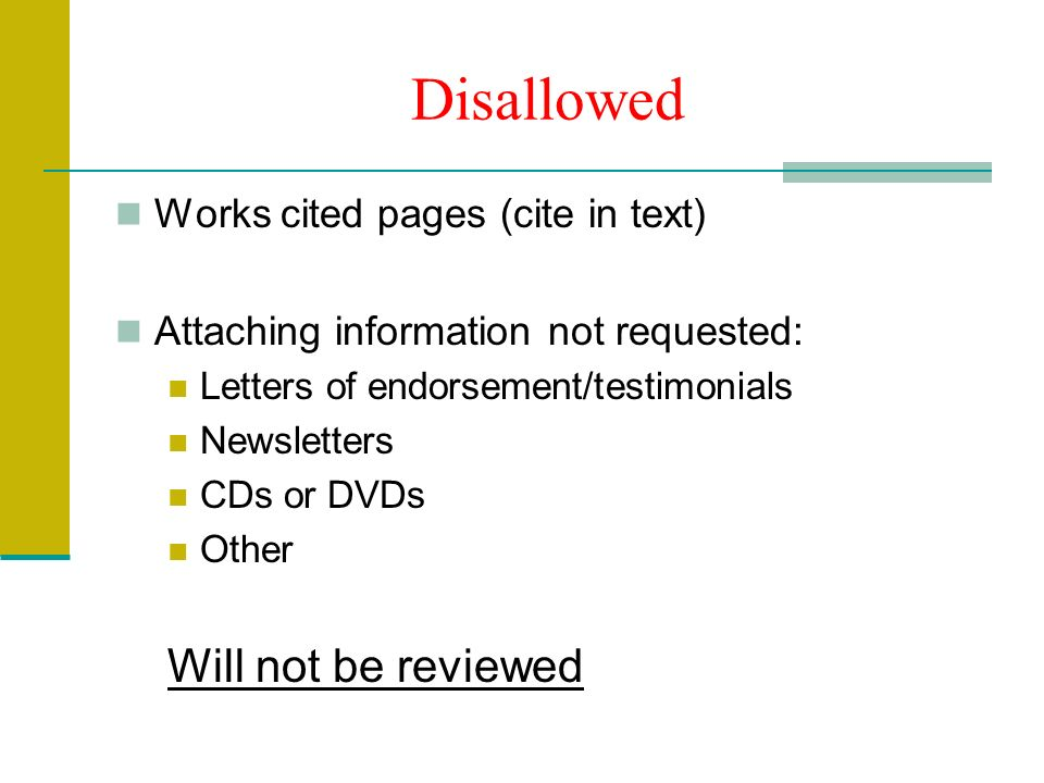 Disallowed Works cited pages (cite in text) Attaching information not requested: Letters of endorsement/testimonials Newsletters CDs or DVDs Other Will not be reviewed