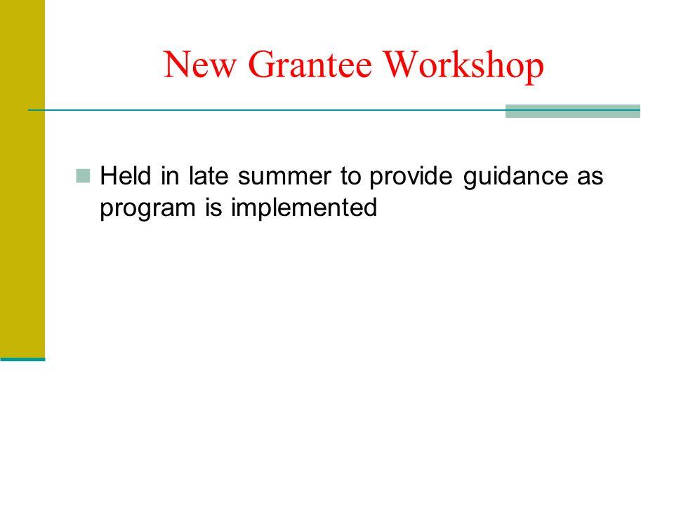 New Grantee Workshop Held in late summer to provide guidance as program is implemented