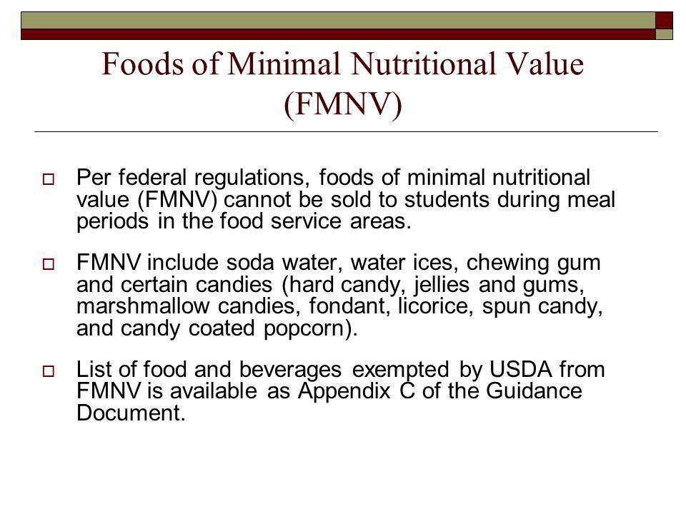 Foods of Minimal Nutritional Value (FMNV) Per federal regulations, foods of minimal nutritional value (FMNV) cannot be sold to students during meal periods in the food service areas.