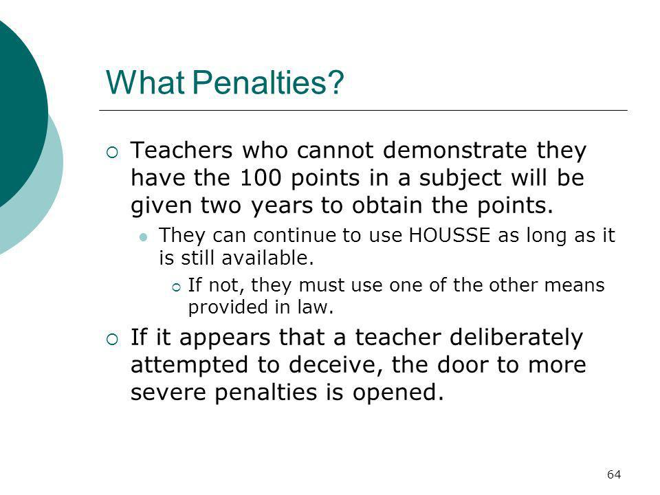 64 What Penalties? Teachers who cannot demonstrate they have the 100 points in a subject will be given two years to obtain the points. They can contin
