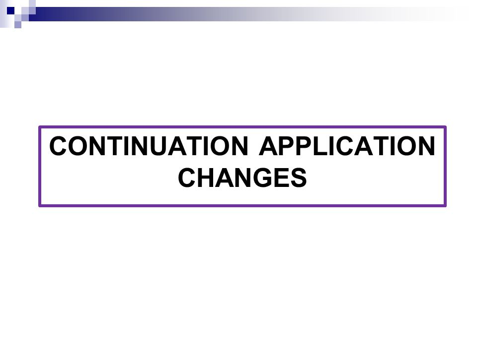 CONTINUATION APPLICATION CHANGES