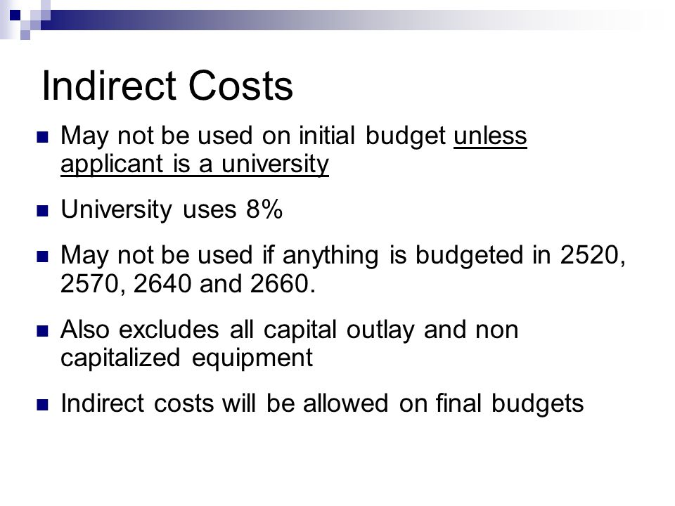 Indirect Costs May not be used on initial budget unless applicant is a university University uses 8% May not be used if anything is budgeted in 2520, 2570, 2640 and 2660.