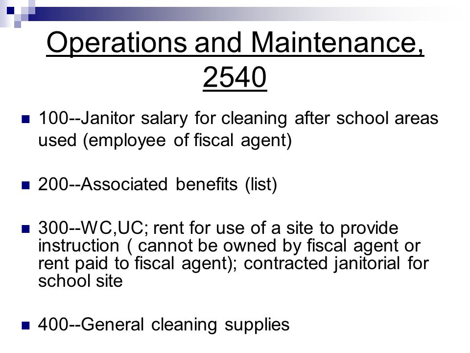 Operations and Maintenance, 2540 100--Janitor salary for cleaning after school areas used (employee of fiscal agent) 200--Associated benefits (list) 3