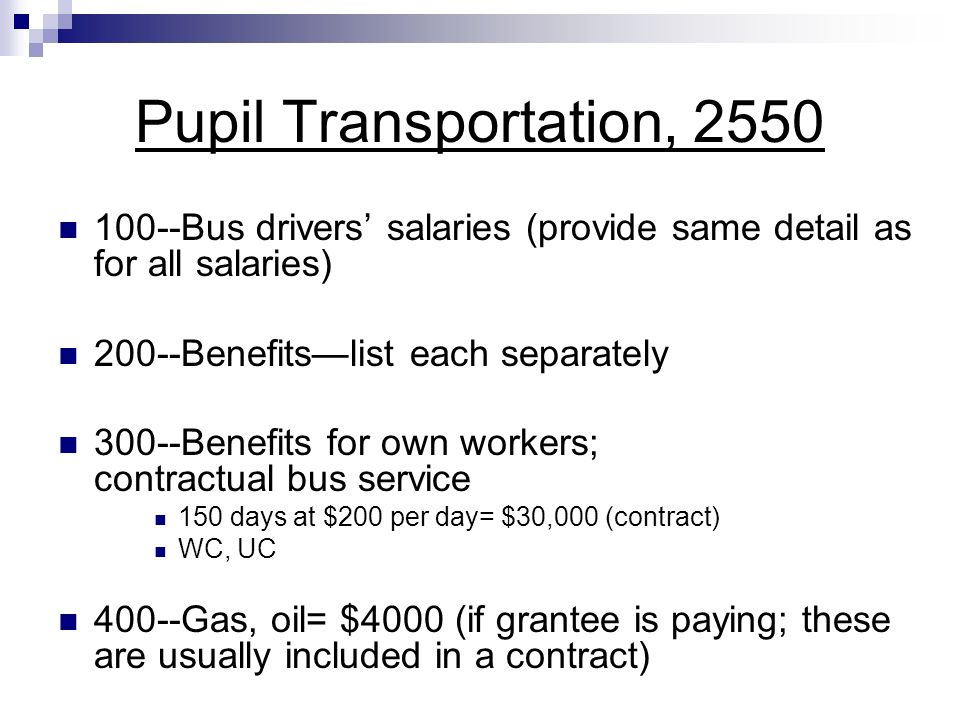 Pupil Transportation, 2550 100--Bus drivers salaries (provide same detail as for all salaries) 200--Benefitslist each separately 300--Benefits for own