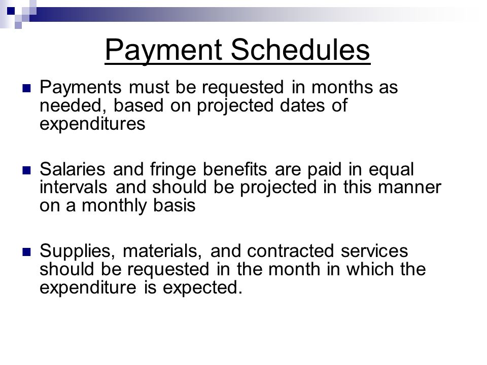 Payment Schedules Payments must be requested in months as needed, based on projected dates of expenditures Salaries and fringe benefits are paid in eq