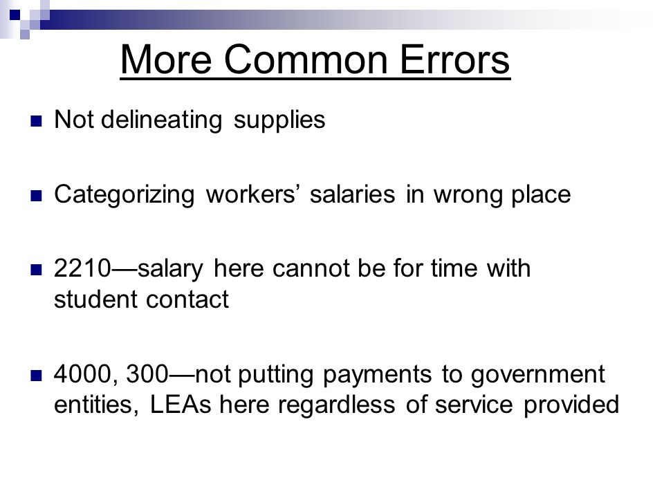 More Common Errors Not delineating supplies Categorizing workers salaries in wrong place 2210salary here cannot be for time with student contact 4000,