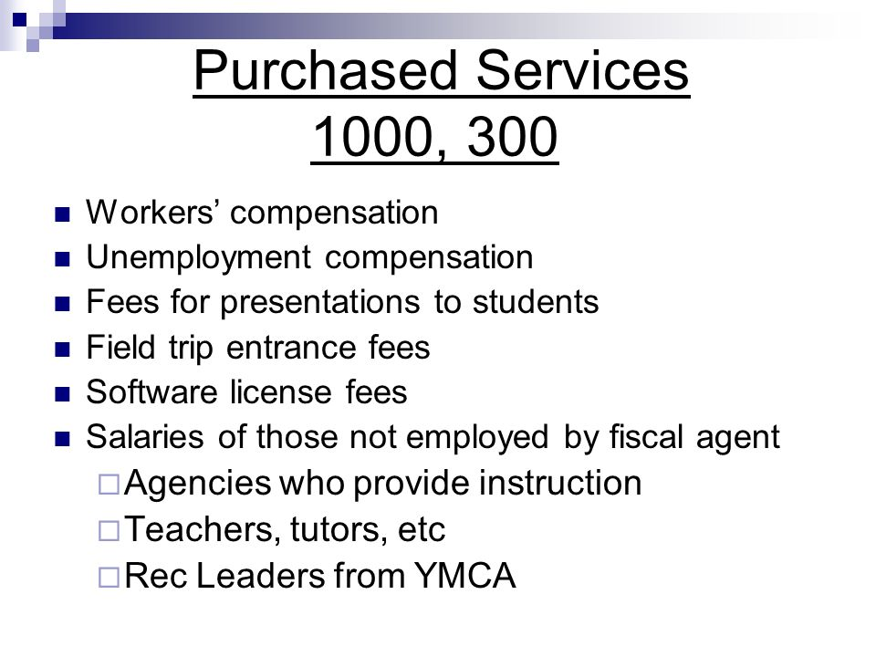 Purchased Services 1000, 300 Workers compensation Unemployment compensation Fees for presentations to students Field trip entrance fees Software licen