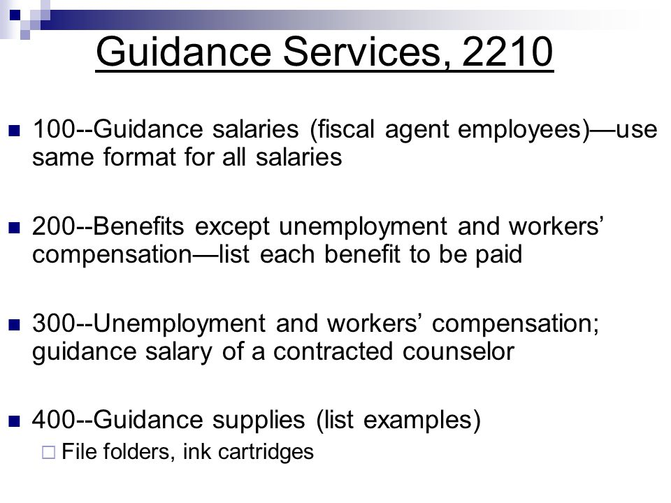 Guidance Services, 2210 100--Guidance salaries (fiscal agent employees)use same format for all salaries 200--Benefits except unemployment and workers
