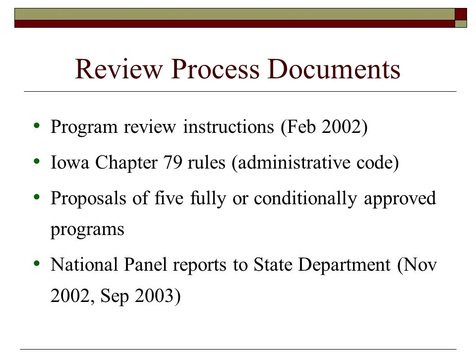 Review Process Documents Program review instructions (Feb 2002) Iowa Chapter 79 rules (administrative code) Proposals of five fully or conditionally a