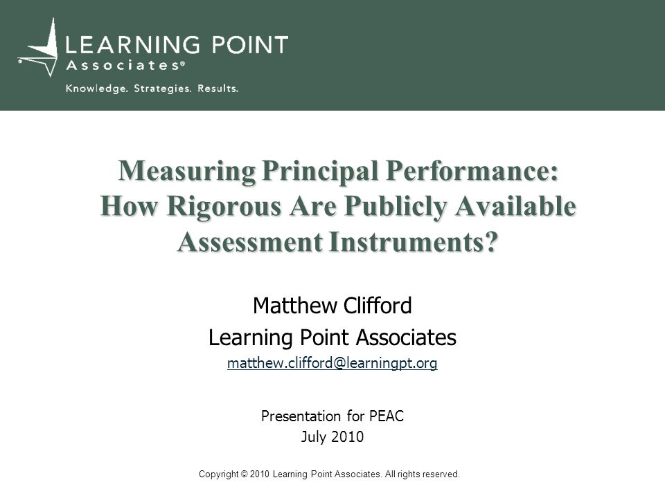 Copyright © 2010 Learning Point Associates. All rights reserved. Measuring Principal Performance: How Rigorous Are Publicly Available Assessment Instr