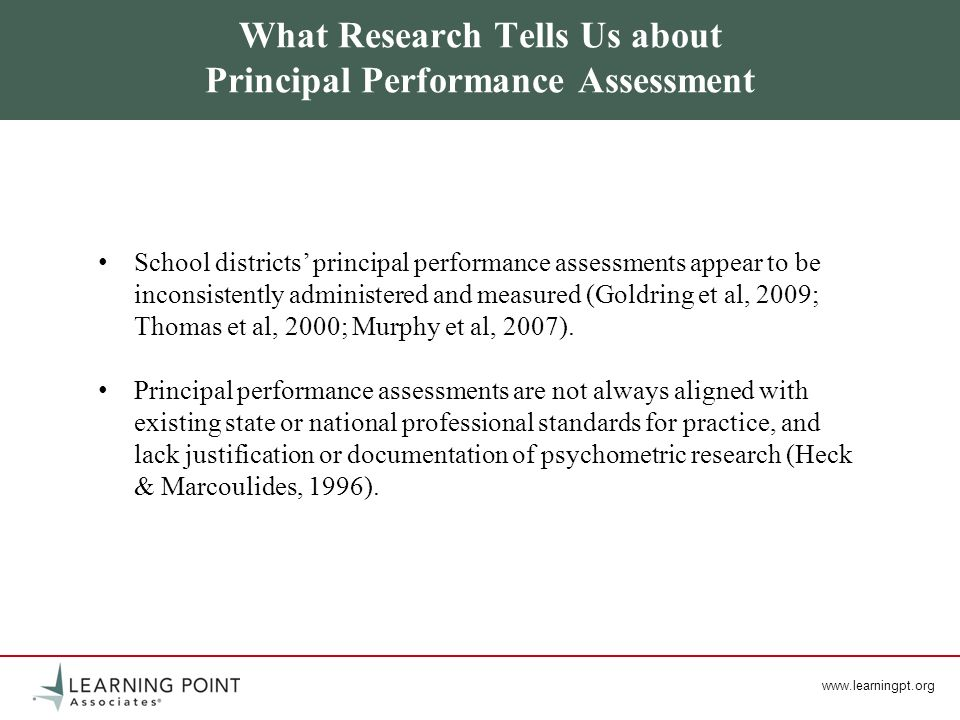 www.learningpt.org What Research Tells Us about Principal Performance Assessment School districts principal performance assessments appear to be incon