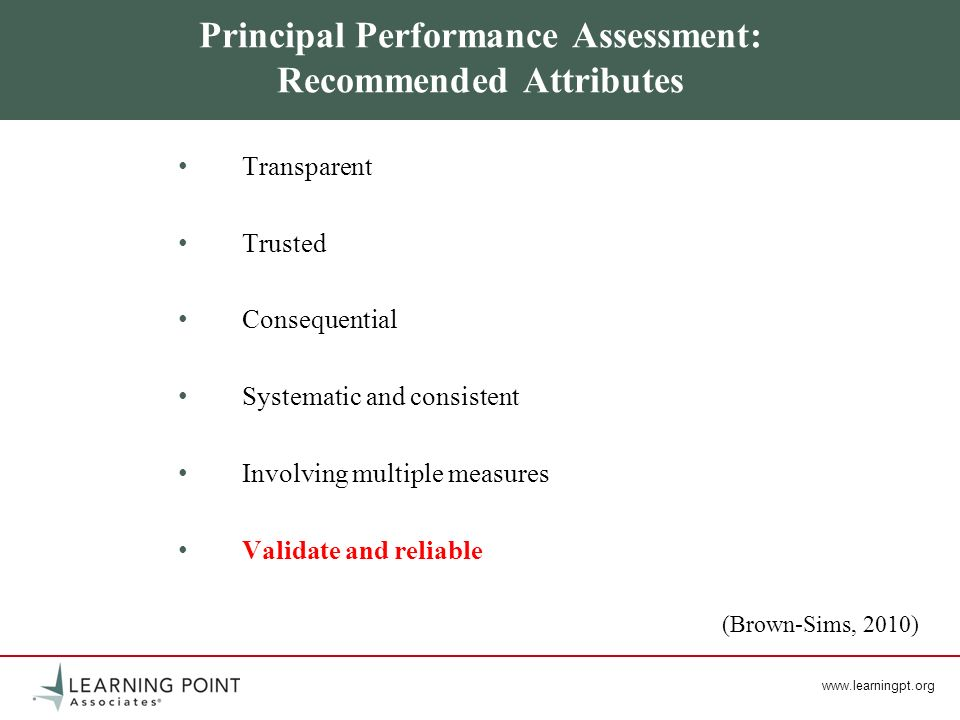 www.learningpt.org Principal Performance Assessment: Recommended Attributes Transparent Trusted Consequential Systematic and consistent Involving mult