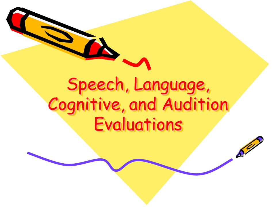 Speech, Language, Cognitive, and Audition Evaluations