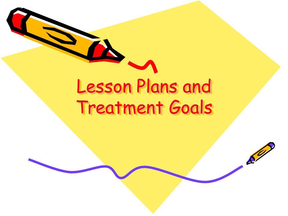 Lesson Plans and Treatment Goals