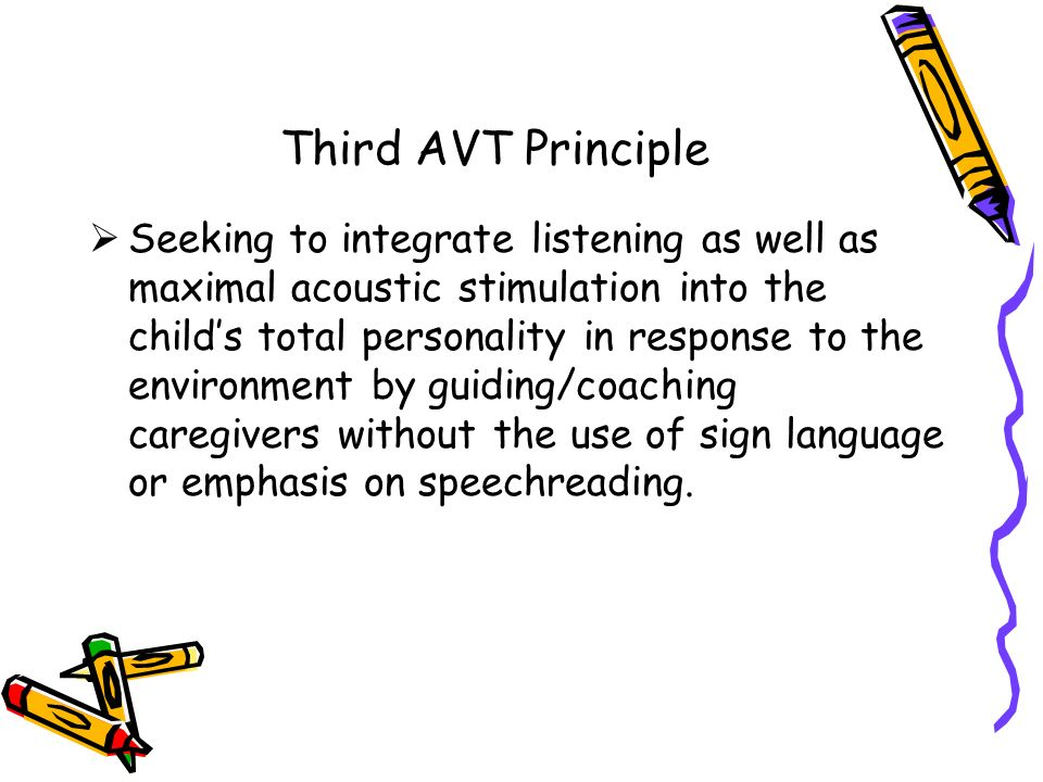 Fourth AVT Principle Supporting the view that communication is a social act, and seeking to improve spoken communication interaction within the typical social dyad of infant/child with hearing loss and primary caregivers including use of the parents as primary models for spoken language development and implementing one-on-one teaching.