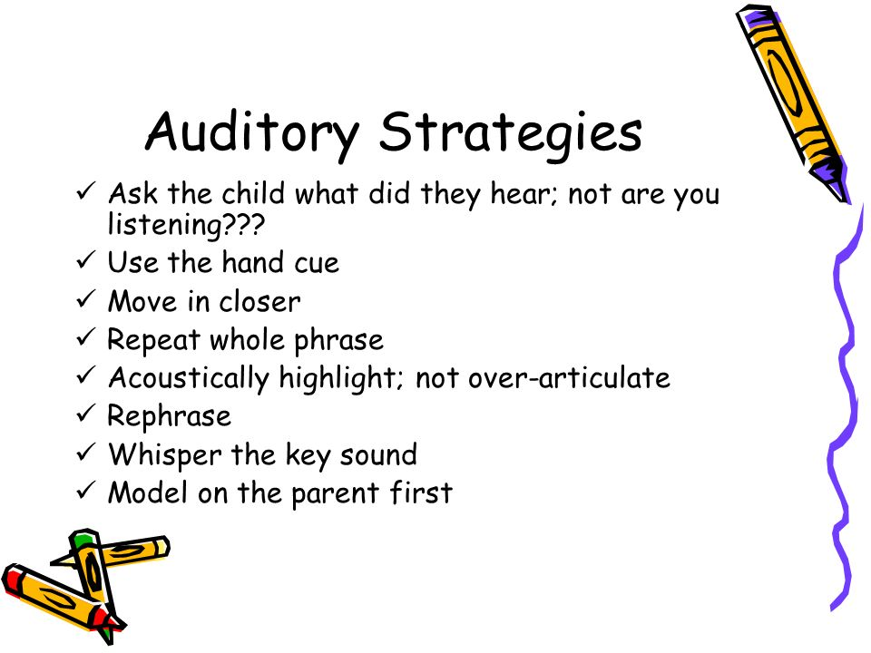 Auditory Strategies Ask the child what did they hear; not are you listening .