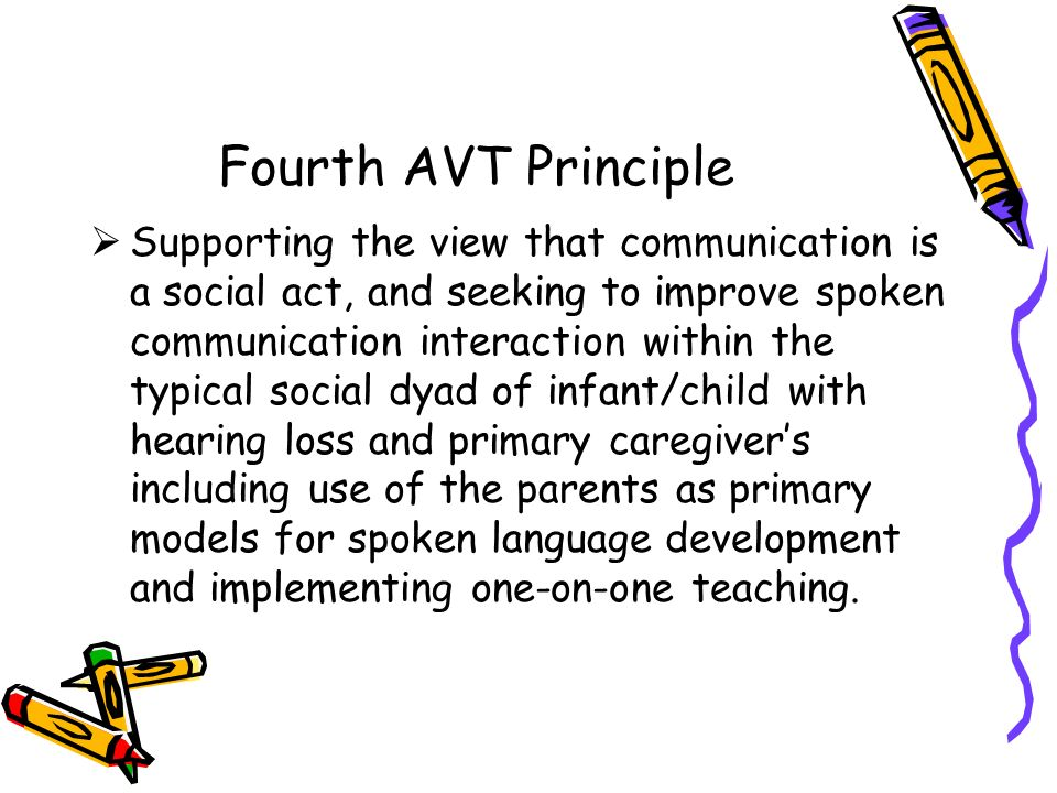 Fifth AVT Principle Seeking to establish the childs integrated auditory system for the self-monitoring of emerging speech.