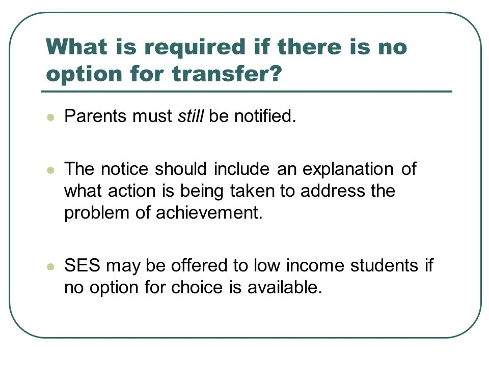 What is required if there is no option for transfer.