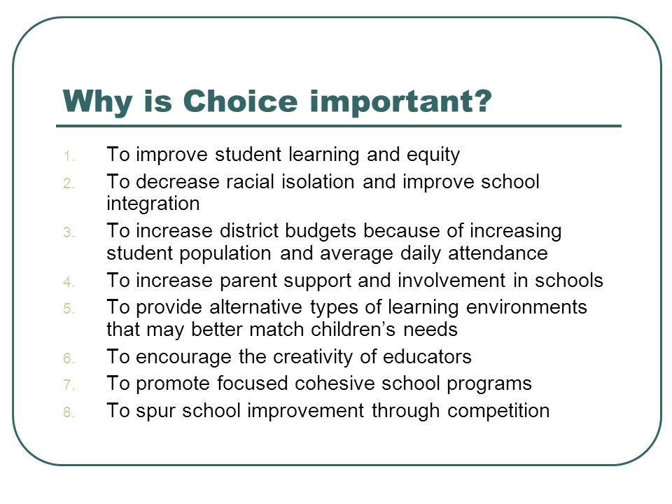 Why is Choice important. 1. To improve student learning and equity 2.
