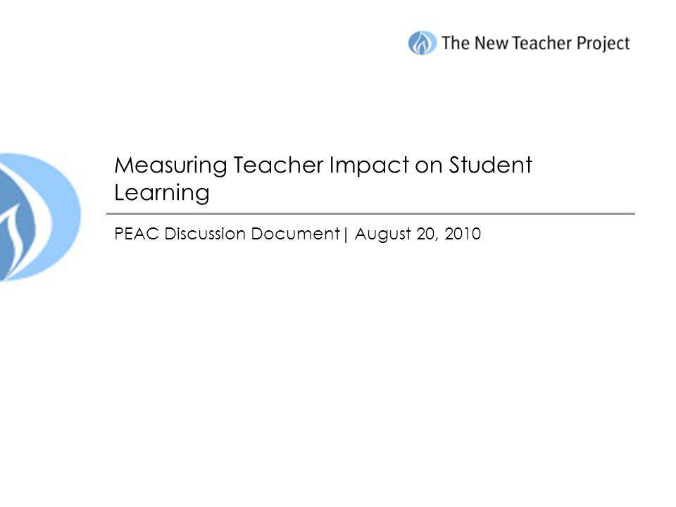 Measuring Teacher Impact on Student Learning PEAC Discussion Document| August 20, 2010