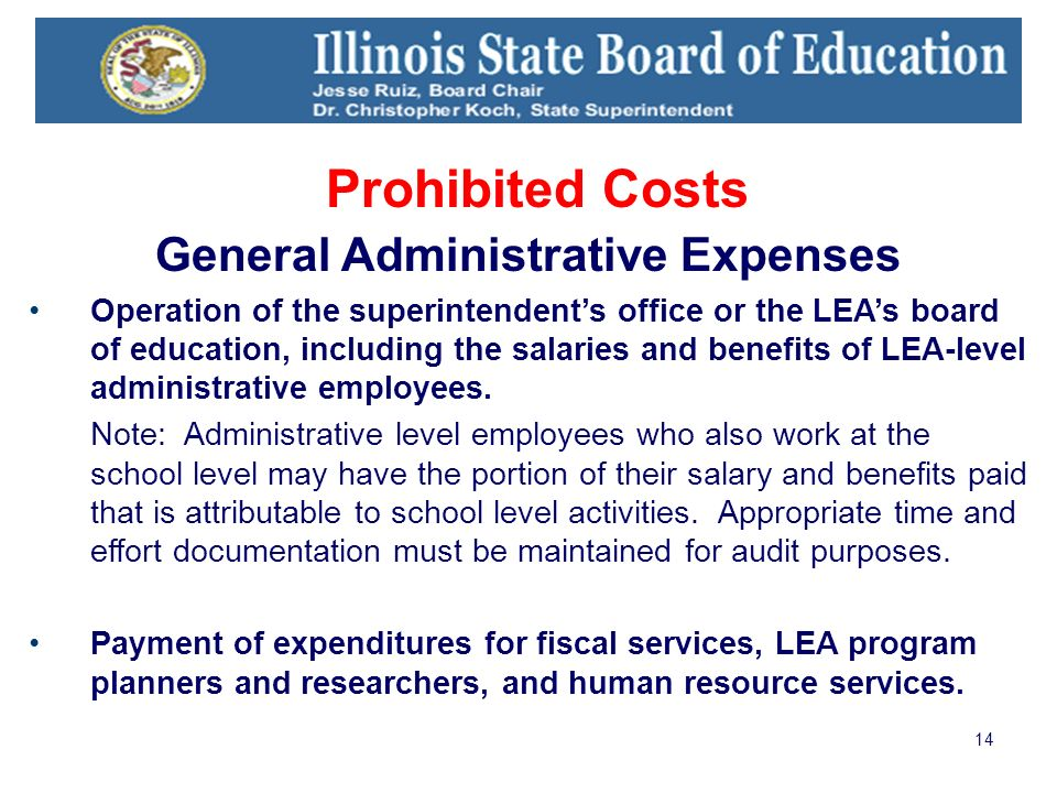 14 Prohibited Costs General Administrative Expenses Operation of the superintendents office or the LEAs board of education, including the salaries and benefits of LEA-level administrative employees.