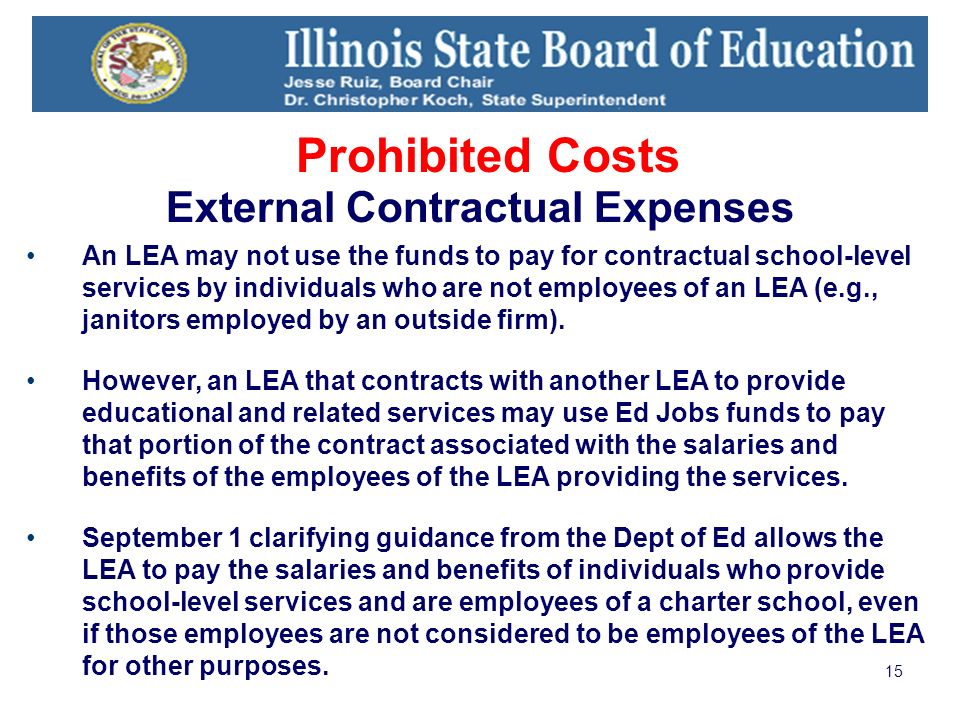 15 Prohibited Costs External Contractual Expenses An LEA may not use the funds to pay for contractual school-level services by individuals who are not