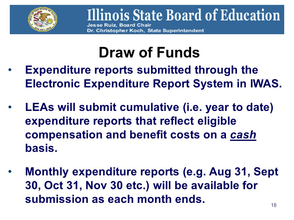 18 Draw of Funds Expenditure reports submitted through the Electronic Expenditure Report System in IWAS. LEAs will submit cumulative (i.e. year to dat