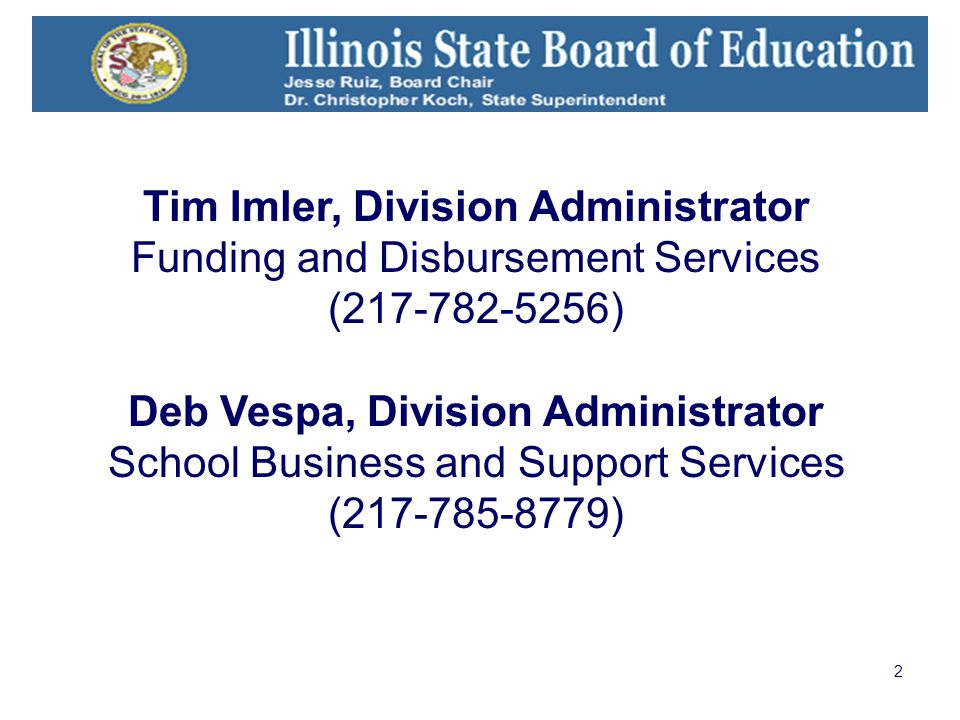 2 Tim Imler, Division Administrator Funding and Disbursement Services (217-782-5256) Deb Vespa, Division Administrator School Business and Support Ser