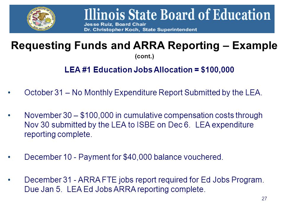 27 Requesting Funds and ARRA Reporting – Example (cont.) LEA #1 Education Jobs Allocation = $100,000 October 31 – No Monthly Expenditure Report Submit