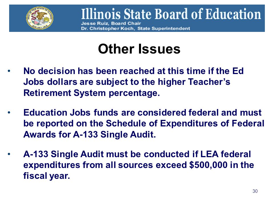 30 Other Issues No decision has been reached at this time if the Ed Jobs dollars are subject to the higher Teachers Retirement System percentage.