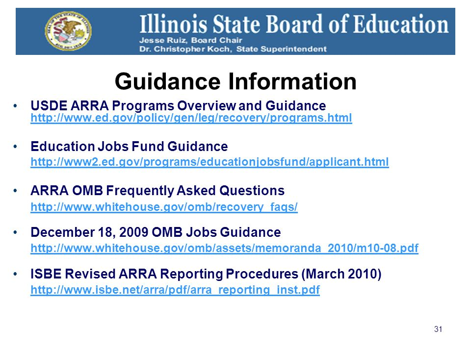 31 Guidance Information USDE ARRA Programs Overview and Guidance     Education Jobs Fund Guidance   ARRA OMB Frequently Asked Questions   December 18, 2009 OMB Jobs Guidance     ISBE Revised ARRA Reporting Procedures (March 2010)