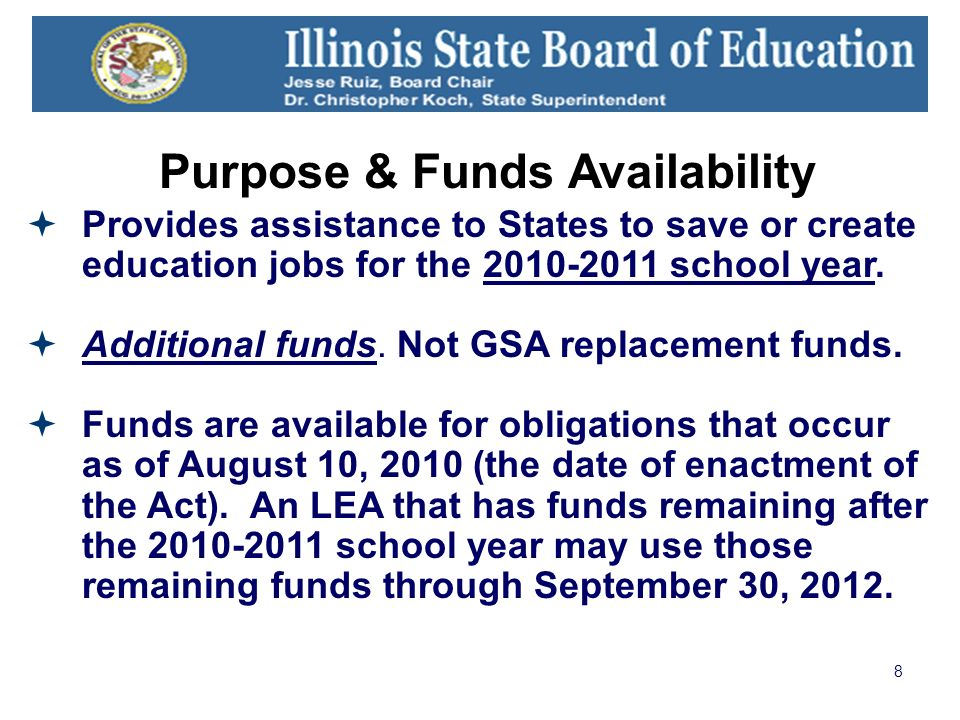 8 Purpose & Funds Availability Provides assistance to States to save or create education jobs for the school year.