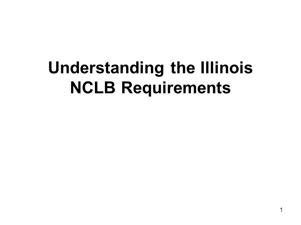 1 Understanding the Illinois NCLB Requirements