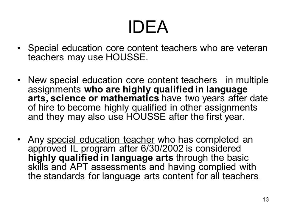 13 IDEA Special education core content teachers who are veteran teachers may use HOUSSE.