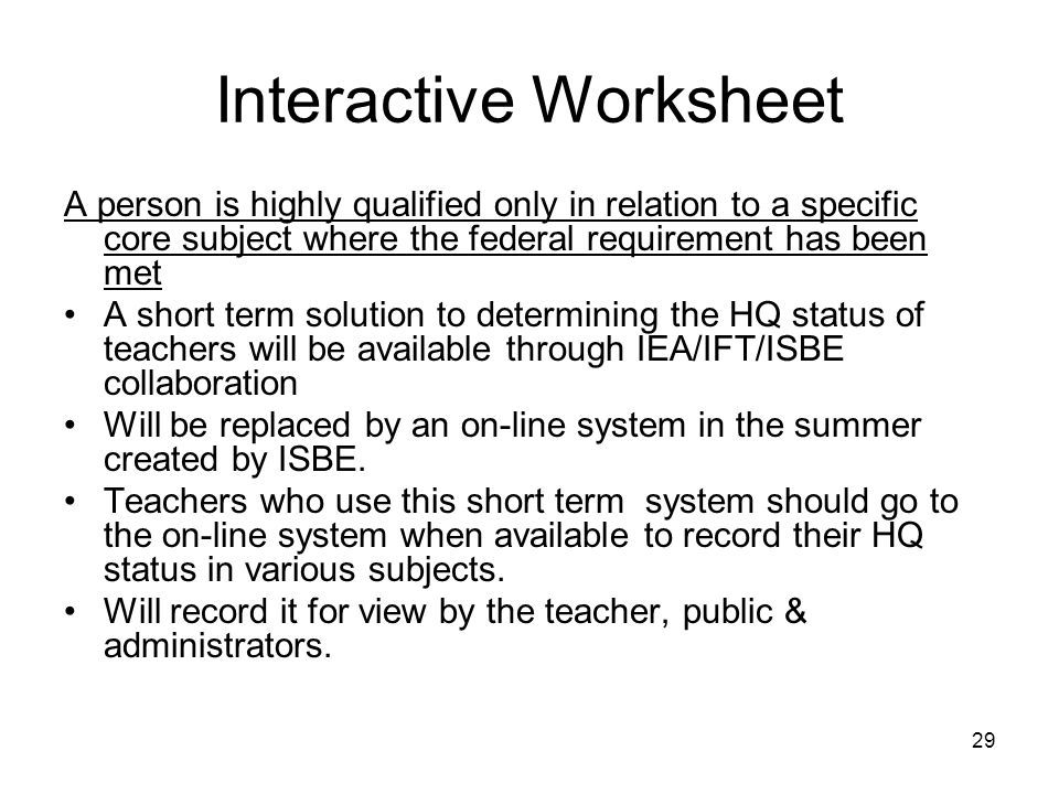 29 Interactive Worksheet A person is highly qualified only in relation to a specific core subject where the federal requirement has been met A short t