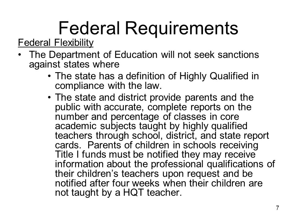 7 Federal Requirements Federal Flexibility The Department of Education will not seek sanctions against states where The state has a definition of High