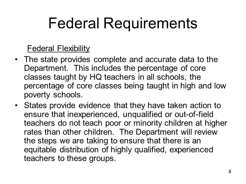 8 Federal Requirements Federal Flexibility The state provides complete and accurate data to the Department. This includes the percentage of core class