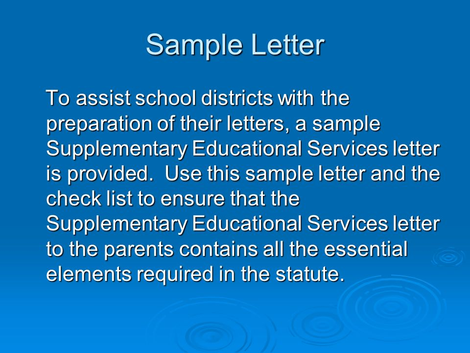 Sample Letter To assist school districts with the preparation of their letters, a sample Supplementary Educational Services letter is provided.