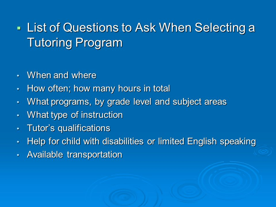 List of Questions to Ask When Selecting a Tutoring Program List of Questions to Ask When Selecting a Tutoring Program When and where When and where Ho