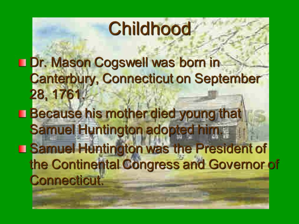 Dr. Mason Cogswell was born in Canterbury, Connecticut on September 28, 1761.