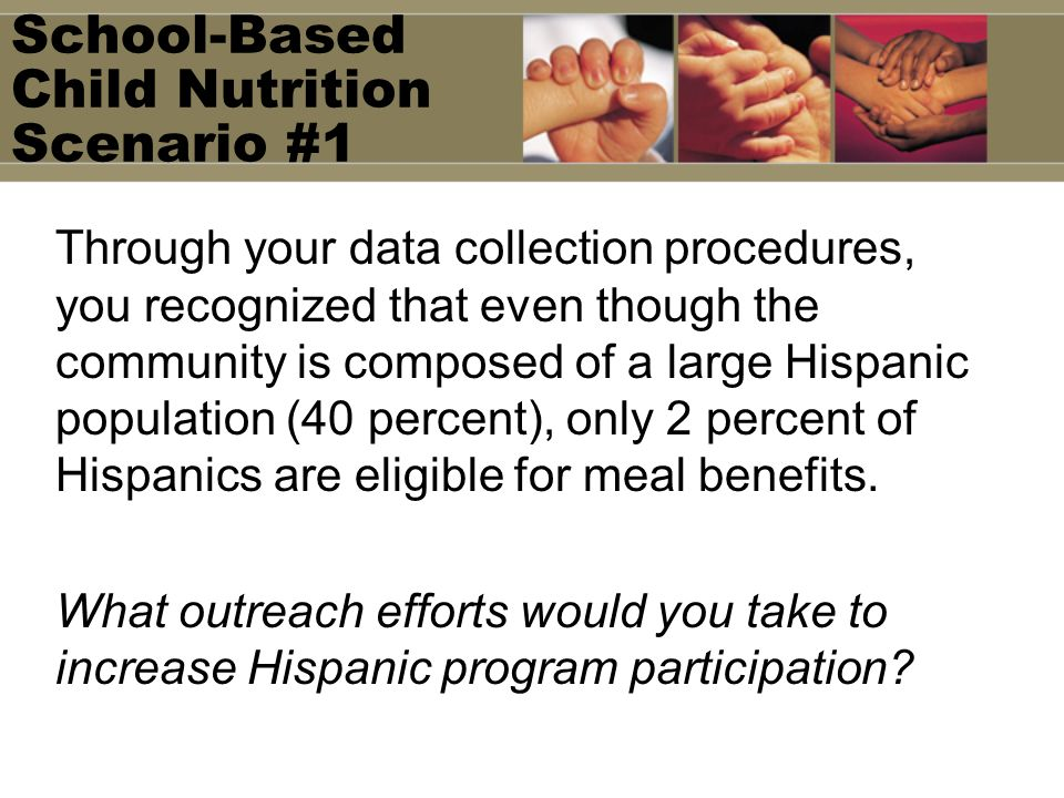 School-Based Child Nutrition Scenario #1 Through your data collection procedures, you recognized that even though the community is composed of a large
