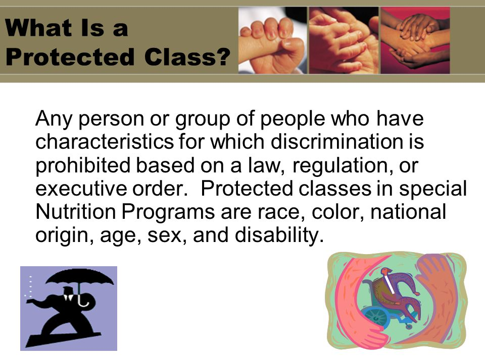 What Is a Protected Class? Any person or group of people who have characteristics for which discrimination is prohibited based on a law, regulation, o