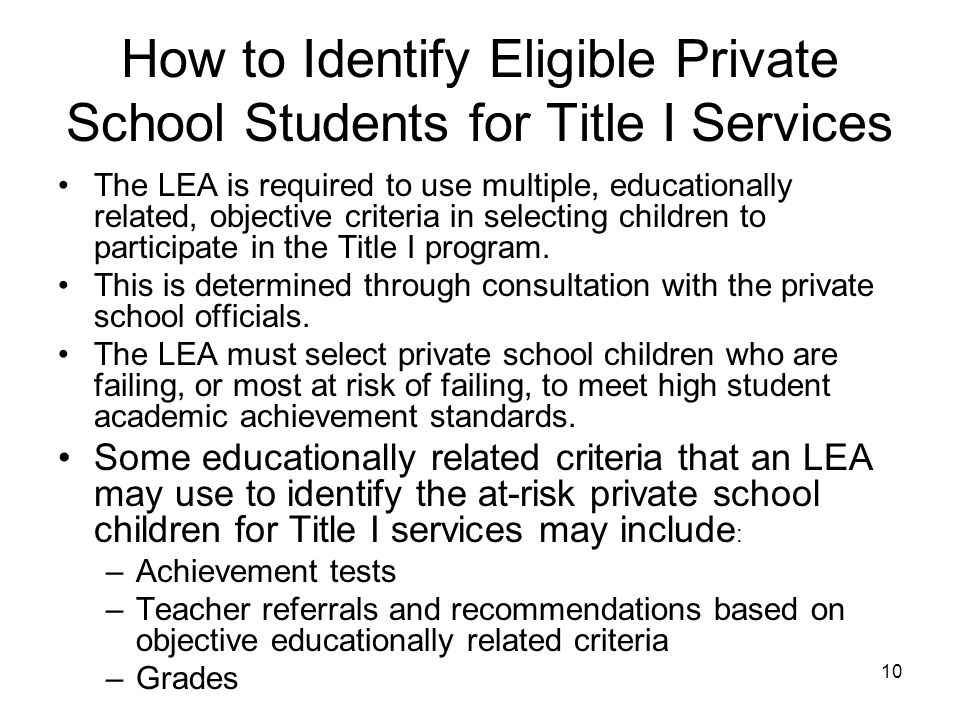 How to Identify Eligible Private School Students for Title I Services The LEA is required to use multiple, educationally related, objective criteria i