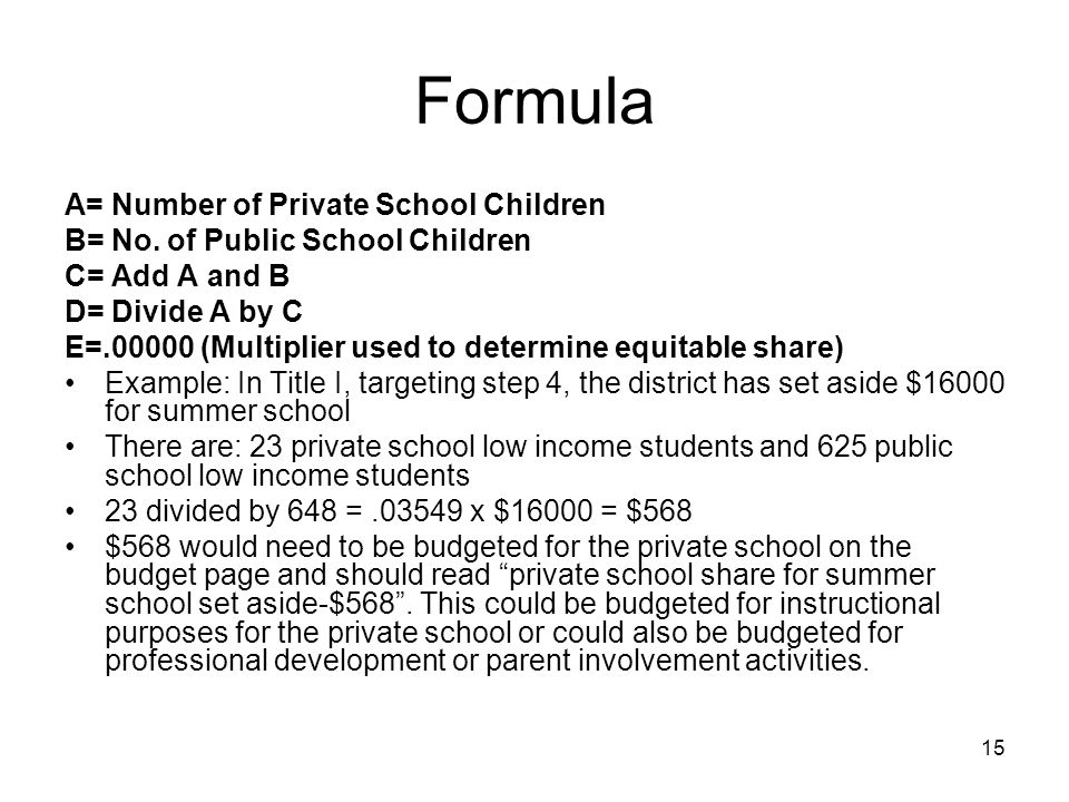 Formula A= Number of Private School Children B= No. of Public School Children C= Add A and B D= Divide A by C E=.00000 (Multiplier used to determine e
